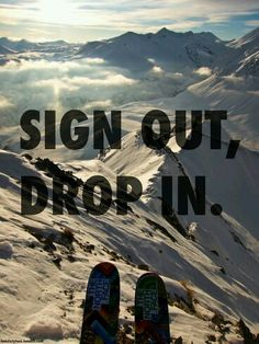 Ski. Sign out, Drop in!