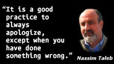 """""""It is a good practice to always apologize, except when you have done something wrong."""" — Nassim Taleb"""
