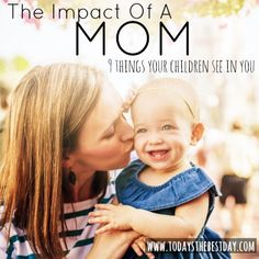The Impact Of A Mom - Today's the Best Day