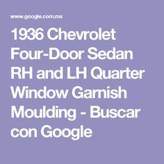 1936 Chevrolet Four-Door Sedan RH and LH Quarter Window Garnish Moulding - Buscar con Google