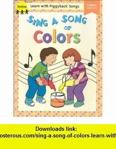 Sing a Song of Colors (Learn with Piggyback Songs) (0040474033074) Durby Peterson, Jean Warren, Priscilla Burris , ISBN-10: 1570291691  , ISBN-13: 978-1570291692 ,  , tutorials , pdf , ebook , torrent , downloads , rapidshare , filesonic , hotfile , megaupload , fileserve