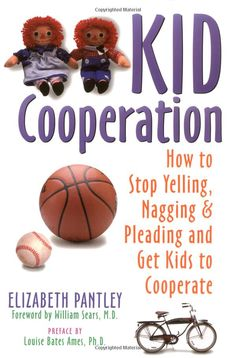 Kid Cooperation: How to Stop Yelling, Nagging, and Pleading and Get Kids to Cooperate by Elizabeth Pantley #Parenting #Cooperation
