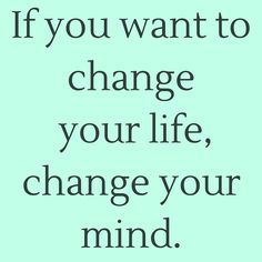 If you want to change your life, change your mind.  #QuotesYouLove #QuoteOfTheDay #Attitude #QuotesOnAttitude #AttitudeQuotes   Visit our website  for text status wallpapers.  www.quotesulove.com