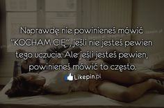 """Naprawdę nie powinieneś mówić """"Kocham Cię""""... www.Likepin.pl"""