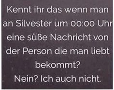 """""""Do you know how it to a get a long cute message from the person you love at 12:00am on New Years? No? Me ether.""""  (translated from German to English⬆️)"""