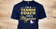 This Shirt Makes A Great Gift For You And Your Family. Tennis Coach - Not Magician .Ugly Sweater, Xmas Shirts, Xmas T Shirts, Job Shirts, Tees, Hoodies, Ugly Sweaters, Long Sleeve, Funny Shirts, Mama, Boyfriend, Girl, Guy, Lovers, Papa, Dad, Daddy, Grandma, Grandpa, Mi Mi, Old Man, Old Woman, Occupation T Shirts, Profession T Shirts, Career T Shirts,