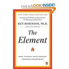 The Element: How Finding Your Passion Changes Everything. Sir Ken shares his message...
