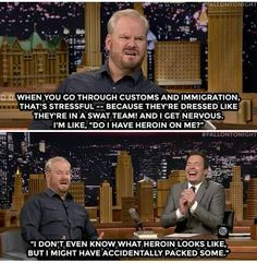 Tonight Show starring Jimmy Fallon - The hilarious Jim Gaffigan talks about why he gets nervous when he travels. Lol, Haha Funny, Funny Cute, Funny Stuff, Funny Things, Super Funny, Random Things, Funny Jokes, Make Em Laugh