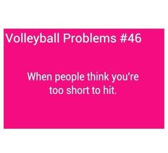 volleyball probs... when people think you are too short to hit. Nope!