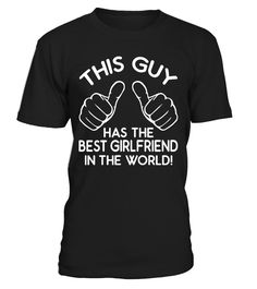 This Guy Has The Best Girlfriend  Husband T-shirts
