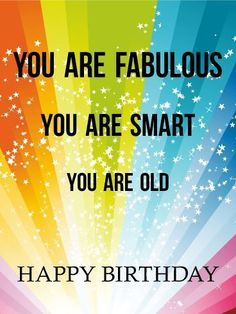 Happy Birthday Quotes : Fabulous Smart and Happy Birthday Card. Say it like it is! Wish someone a
