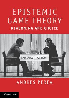 Epistemic game theory : reasoning and choice / Andrés Perea