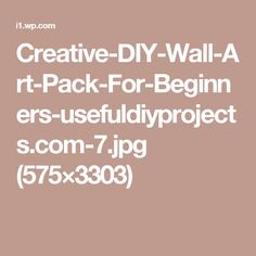 Creative-DIY-Wall-Art-Pack-For-Beginners-usefuldiyprojects.com-7.jpg (575×3303)