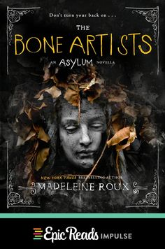 The Bone Artists by Madeleine Roux • August 4, 2015 • Epic Reads Impulse https://www.goodreads.com/book/show/23429364-the-bone-artists