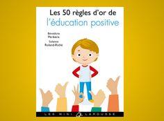 Les 50 règles d'or de l'éducation positive : un petit guide simple, efficace, abordable et synthétique à garder sous la main