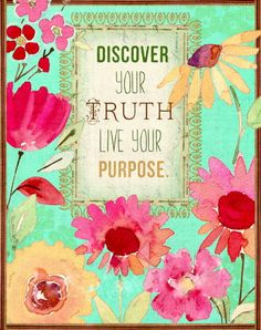 Discover your truth - live your purpose