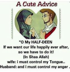 """A cute Advice """"O My Half-Deen If we want our life happily ever after, so we have to do it! (In Sha Allah) wife: i must control my tongue . Husband: and I must control my anger. Islamic Quotes On Marriage, Muslim Couple Quotes, Muslim Love Quotes, Love In Islam, Beautiful Islamic Quotes, Islamic Inspirational Quotes, Love Quotes For Him, Islam Marriage, Cute Muslim Couples"""