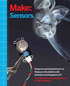 Make: Sensors: Projects and Experiments to Measure the World with Arduino and Raspberry Pi