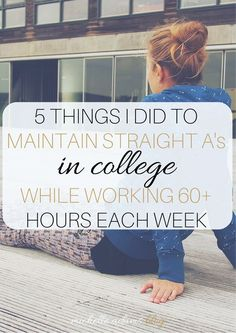 5 things I did to maintain straight As in college while working 60+ hours each week. Allow me to share my secrets! Here are the five things I did every day last semester to keep my head above water with all the things I had going on. working in college, stress management, stress relief, girl boss, michelle adams blog