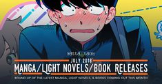 July 2018 Manga/Light Novels/Novel Releases Whether you're a traveler or a lover of your own backyard, make sure to get outside and soak up some of that Vitamin D. Of course, you can always bring your manga and light novels with you, and there's plenty to choose from in our July 2018 manga/light novel/novel release round up!