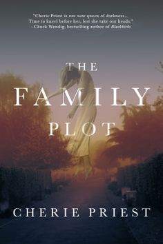 The Family Plot | Cherie Priest | 9780765378248 | NetGalley