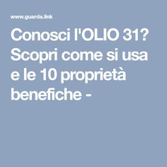 Conosci l'OLIO 31? Scopri come si usa e le 10 proprietà benefiche - Tea Tree, Body Care, Health Fitness, Usa, How To Make, Beauty, Hobby, Nutella, Jeans