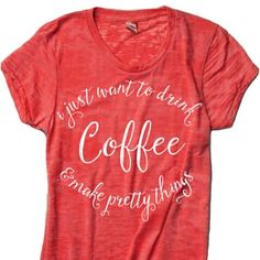 A jessicaNdesigns original tee for all the coffee loving makers out there! Our i just want to drink coffee & make pretty things™ tee is so soft &
