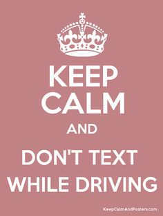 Keep Calm and DON'T TEXT  WHILE DRIVING Poster