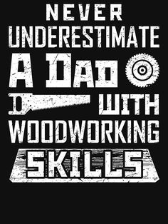Dad With Woodworking Skills Wood Shirt Woodworking Shirt Woodworker Awesome Wood Daddy Shirt Wood Dad Fun Clothes Never Underestimate A Dad With Woodworking Skills Tee Shirts Love Sawdust Birthday Gift For Dad Fathers Day Gift Saw And Other Tools Hilarious Humor Saying Perfect For Dad Carver And Wood Artist