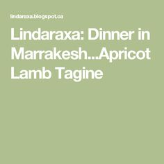 Lindaraxa: Dinner in Marrakesh...Apricot Lamb Tagine