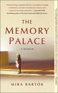 The Memory Palace - a memoir about the 17-year estrangement of the author and her homeless schizophrenic mother, and their reunion. by Mira Bartok