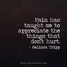 Pain Has Taught Me to Appreciate the Things