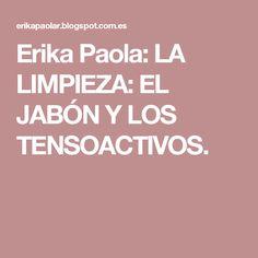 Erika Paola: LA LIMPIEZA: EL JABÓN Y LOS TENSOACTIVOS.