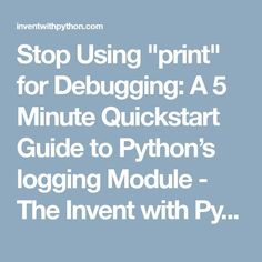 """Stop Using """"print"""" for Debugging: A 5 Minute Quickstart Guide to Python's logging Module - The Invent with Python Blog"""
