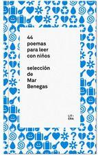 44 poemas para leer con niños, selección de Mar Benegas. Editorial Litera Libros, 2013 (Recomanat per a ESO) Esta selección está dedicada a las familias. 44 poemas de ambos lados del Atlántico que nos invitan a descubrir y compartir momentos preciosos con nuestros hijos.