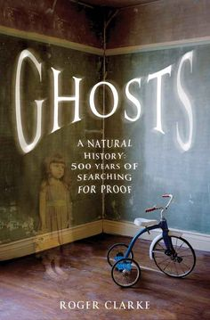13 books that will make you believe in ghosts. Ghosts: A Natural History: 500 Years of Searching for Proof, by Roger Clarke