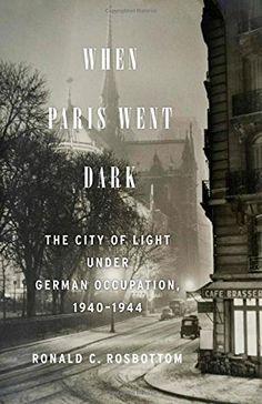 When Paris Went Dark: The City of Light Under German Occupation, 1940-1944 by Ronald C. Rosbottom http://www.amazon.com/dp/0316217441/ref=cm_sw_r_pi_dp_w6R4tb0KWVBVH