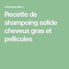 Recette de shampoing solide cheveux gras et pellicules