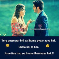 Tere gusse par bhi aaj hume pyaar aaya hai..  Chalo koi to hai..  Jisne itne haq se, hume dhamkaya hai..!!   तेरे गुस्से पर भी आज हमें प...