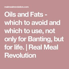 Oils and Fats - which to avoid and which to use, not only for Banting, but for life. | Real Meal Revolution