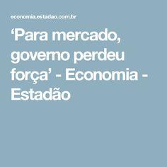 'Para mercado, governo perdeu força' - Economia - Estadão