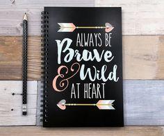 Always Be Brave and Wild Spiral Journal