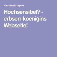 Hochsensibel? - erbsen-koenigins Webseite!