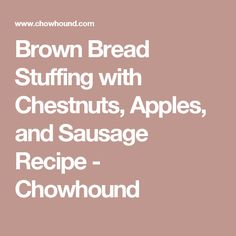 Brown Bread Stuffing with Chestnuts, Apples, and Sausage Recipe ...