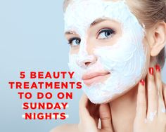 What to Do on Sunday Night to Look Gorgeous on Monday Morning