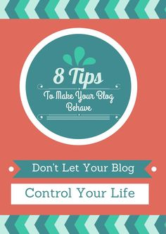 8 Tips To Make Your Blog Behave
