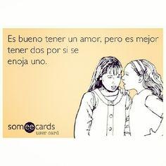the-lucia:  Es mejor tener dos #amores #consejo #sabio #sarcasmo #mujeres #hombres
