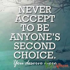 Never accept to be second choice