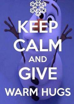 .OLAF! keep calm and give warm hugs!