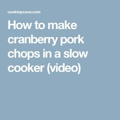 How to make cranberry pork chops in a slow cooker (video)